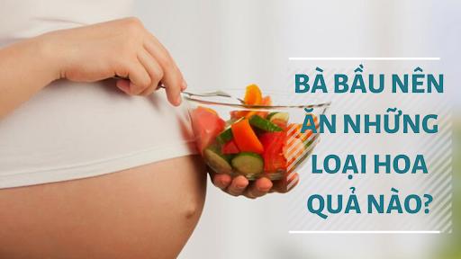 Bà bầu nên ăn hoa quả gì để thai nhi phát triển khỏe mạnh