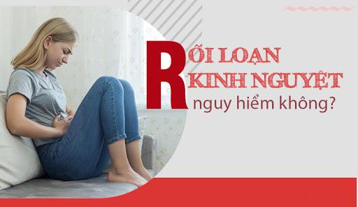roi-loan-kinh-nguyet-co-gap-nguy-hiem-khong