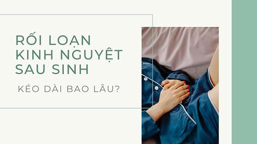 roi-loan-kinh-nguyet-sau-sinh-keo-dai-bao-lau